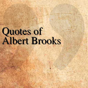 Quotes of Albert Brooks